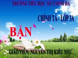 Bài giảng Chính tả Lớp 3 - Nghe viết: Bận - Năm học 2016-2017 - Nguyễn Thị Kiều Như