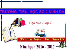 Bài giảng Đạo đức Lớp 2 - Bài 4: Chăm làm việc nhà (Tiết 1) - Năm học 2016-2017 - Võ Thúy Hà