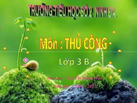 Bài giảng Thủ công Lớp 3 - Bài 4: Gấp, cắt, dán bông hoa (Tiết 1) - Năm học 2016-2017 - Ngô Thị Hồng Hoa