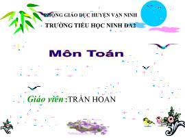 Bài giảng Toán Lớp 4 - Bài: Phép cộng - Năm học 2016-2017 - Trần Hoan